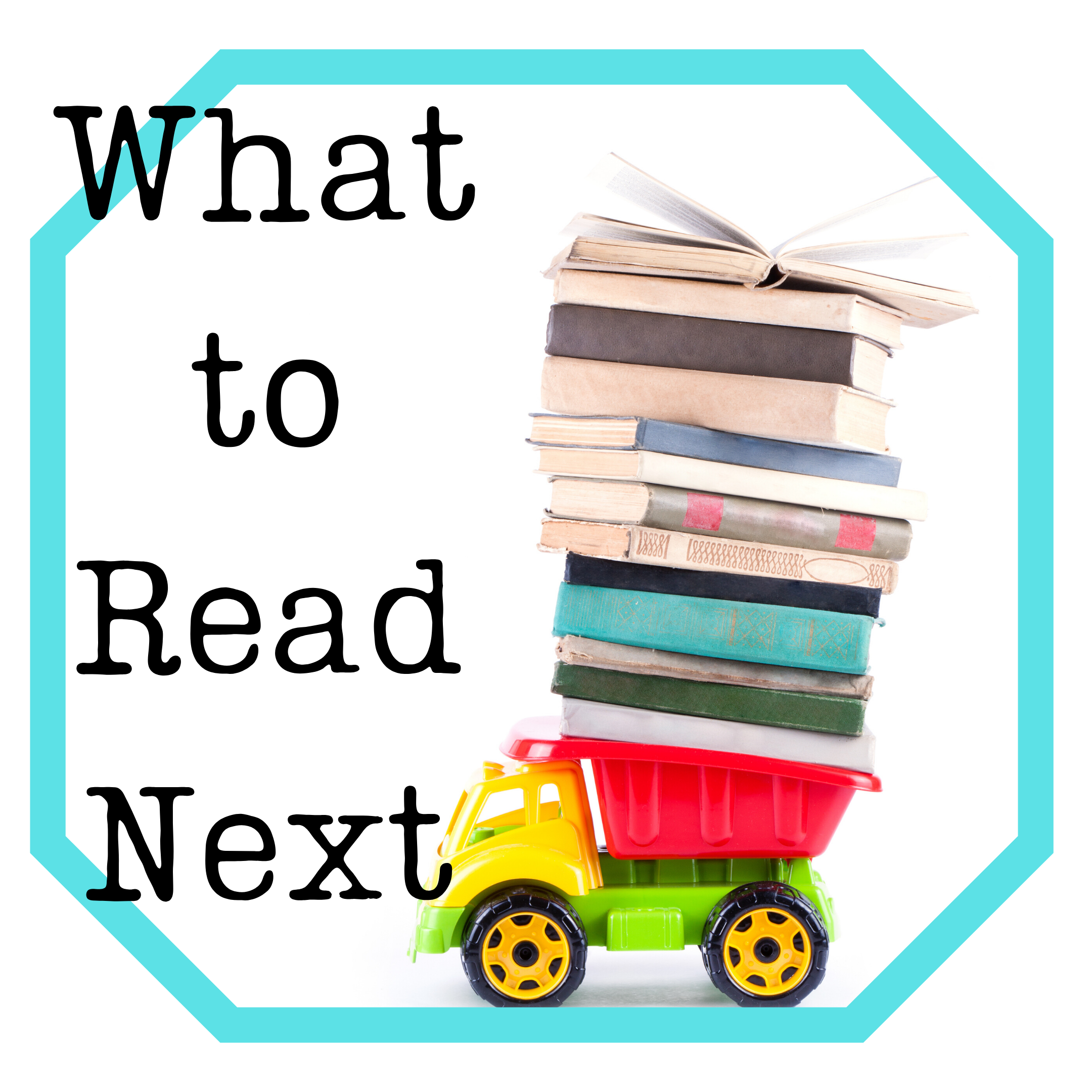 What to Read Next Pile of Books in Toy Truck