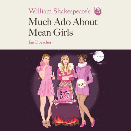 Much Ado about Mean Girls by Ian Doescher