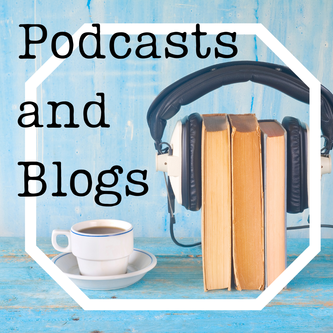 Podcasts and Blogs
